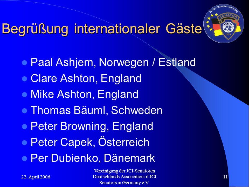 22. April 2006 Vereinigung der JCI-Senatoren Deutschlands Association of JCI Senators in Germany e.V. 11 Begrüßung internationaler Gäste Paal Ashjem,