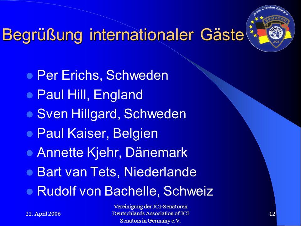 22. April 2006 Vereinigung der JCI-Senatoren Deutschlands Association of JCI Senators in Germany e.V. 12 Begrüßung internationaler Gäste Per Erichs, S