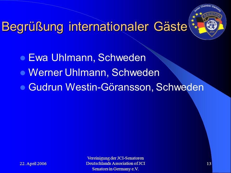 22. April 2006 Vereinigung der JCI-Senatoren Deutschlands Association of JCI Senators in Germany e.V. 13 Begrüßung internationaler Gäste Ewa Uhlmann,