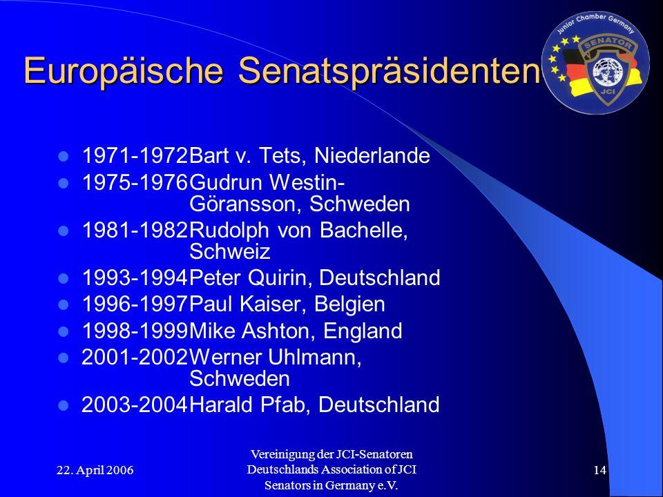 22. April 2006 Vereinigung der JCI-Senatoren Deutschlands Association of JCI Senators in Germany e.V. 14 Europäische Senatspräsidenten 1971-1972Bart v