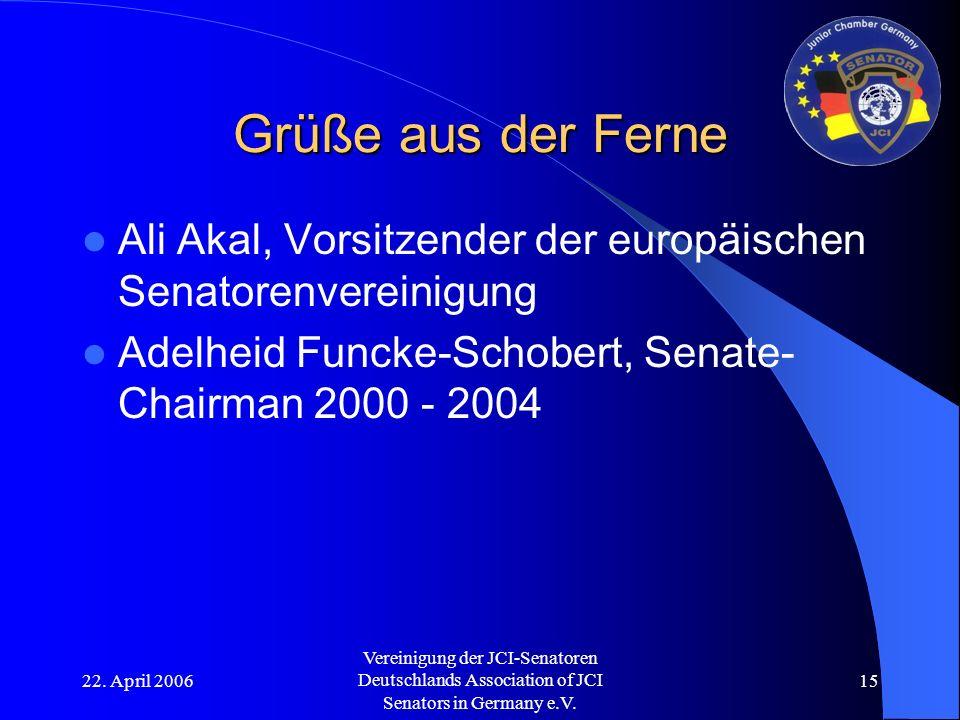 22. April 2006 Vereinigung der JCI-Senatoren Deutschlands Association of JCI Senators in Germany e.V. 15 Grüße aus der Ferne Ali Akal, Vorsitzender de