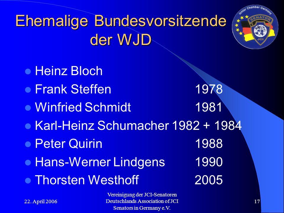 22. April 2006 Vereinigung der JCI-Senatoren Deutschlands Association of JCI Senators in Germany e.V. 17 Ehemalige Bundesvorsitzende der WJD Heinz Blo