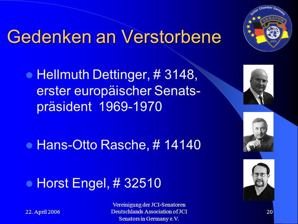 22. April 2006 Vereinigung der JCI-Senatoren Deutschlands Association of JCI Senators in Germany e.V. 20 Gedenken an Verstorbene Hellmuth Dettinger, #