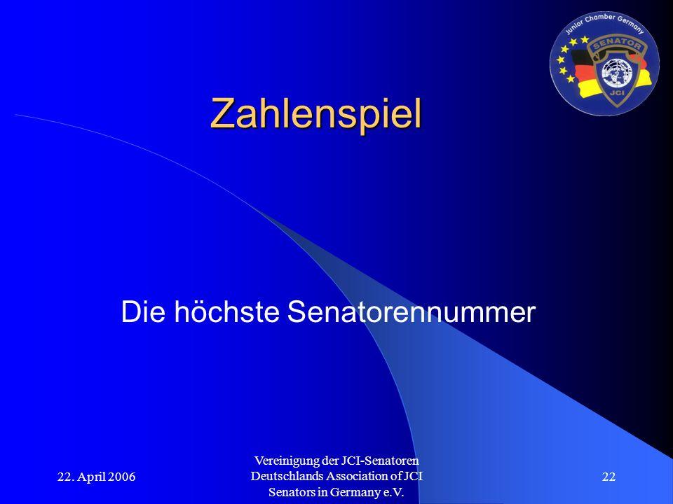 22. April 2006 Vereinigung der JCI-Senatoren Deutschlands Association of JCI Senators in Germany e.V. 22 Zahlenspiel Die höchste Senatorennummer