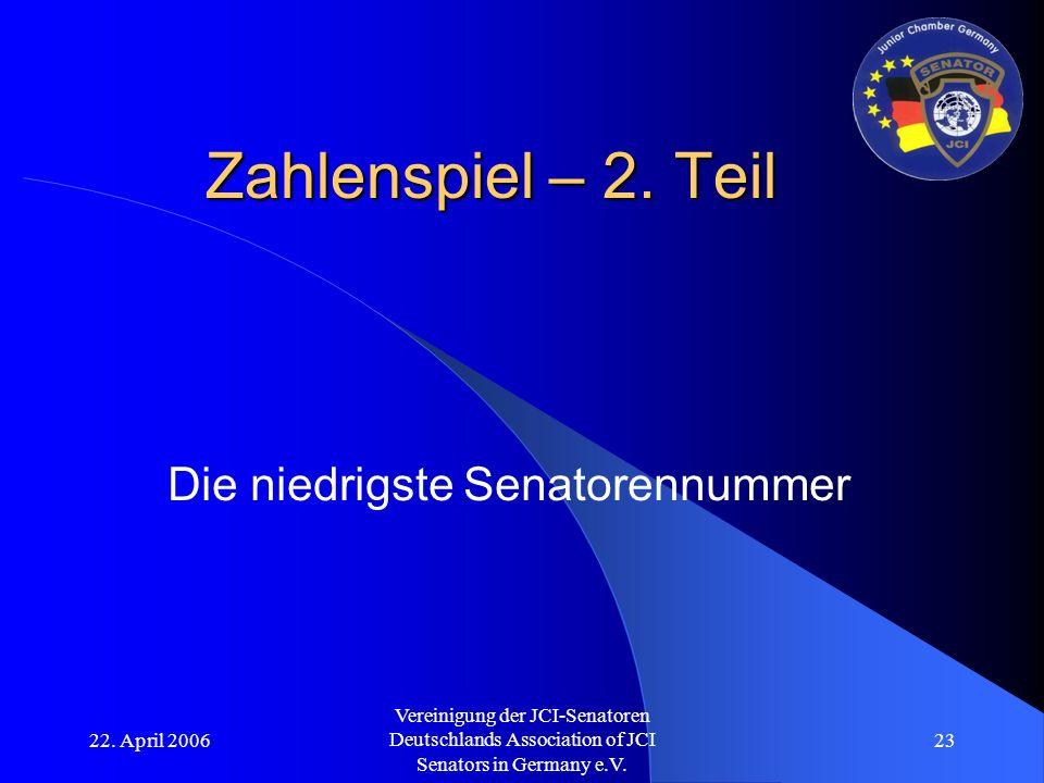 22. April 2006 Vereinigung der JCI-Senatoren Deutschlands Association of JCI Senators in Germany e.V. 23 Zahlenspiel – 2. Teil Die niedrigste Senatore