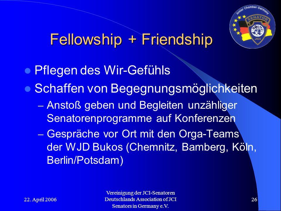 22. April 2006 Vereinigung der JCI-Senatoren Deutschlands Association of JCI Senators in Germany e.V. 26 Fellowship + Friendship Pflegen des Wir-Gefüh