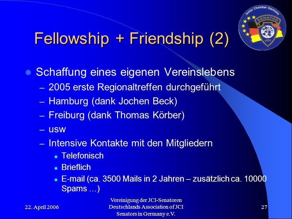 22. April 2006 Vereinigung der JCI-Senatoren Deutschlands Association of JCI Senators in Germany e.V. 27 Fellowship + Friendship (2) Schaffung eines e