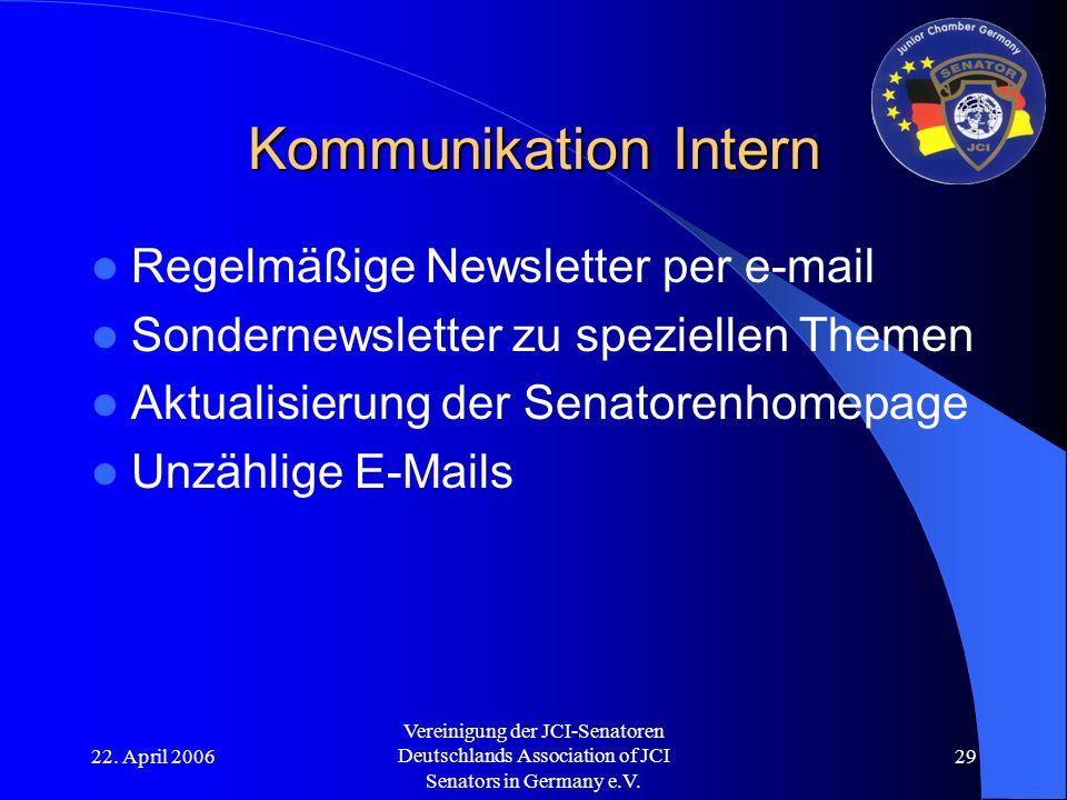 22. April 2006 Vereinigung der JCI-Senatoren Deutschlands Association of JCI Senators in Germany e.V. 29 Kommunikation Intern Regelmäßige Newsletter p