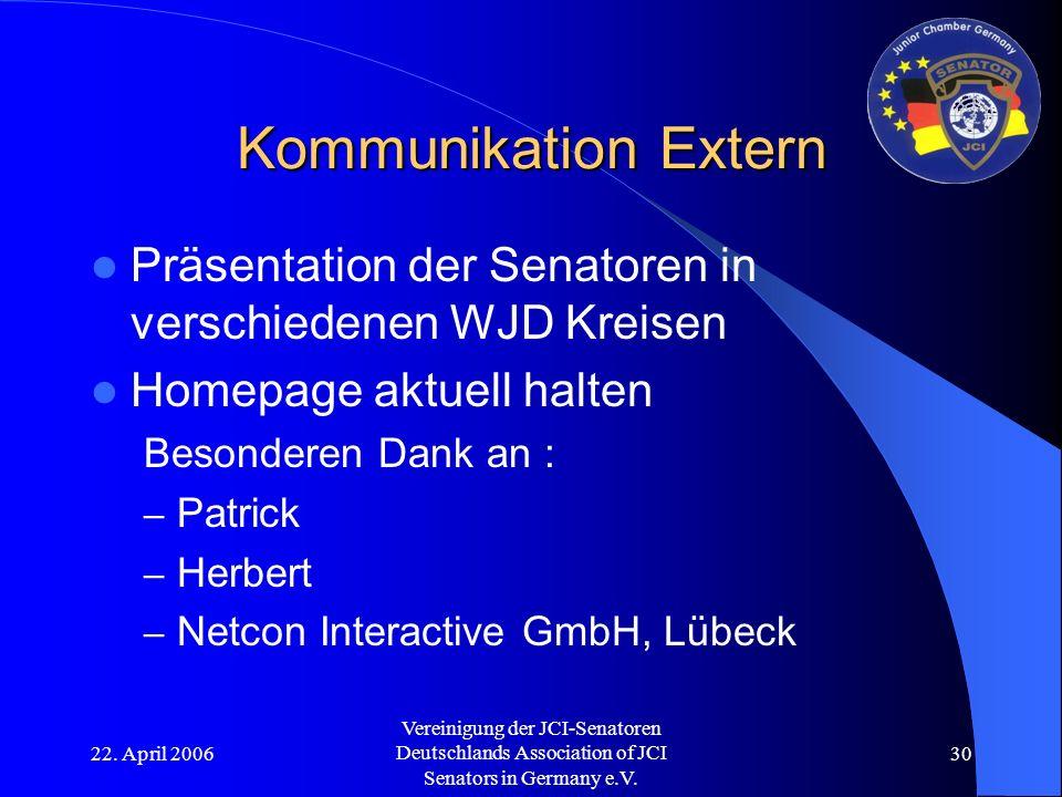 22. April 2006 Vereinigung der JCI-Senatoren Deutschlands Association of JCI Senators in Germany e.V. 30 Kommunikation Extern Präsentation der Senator