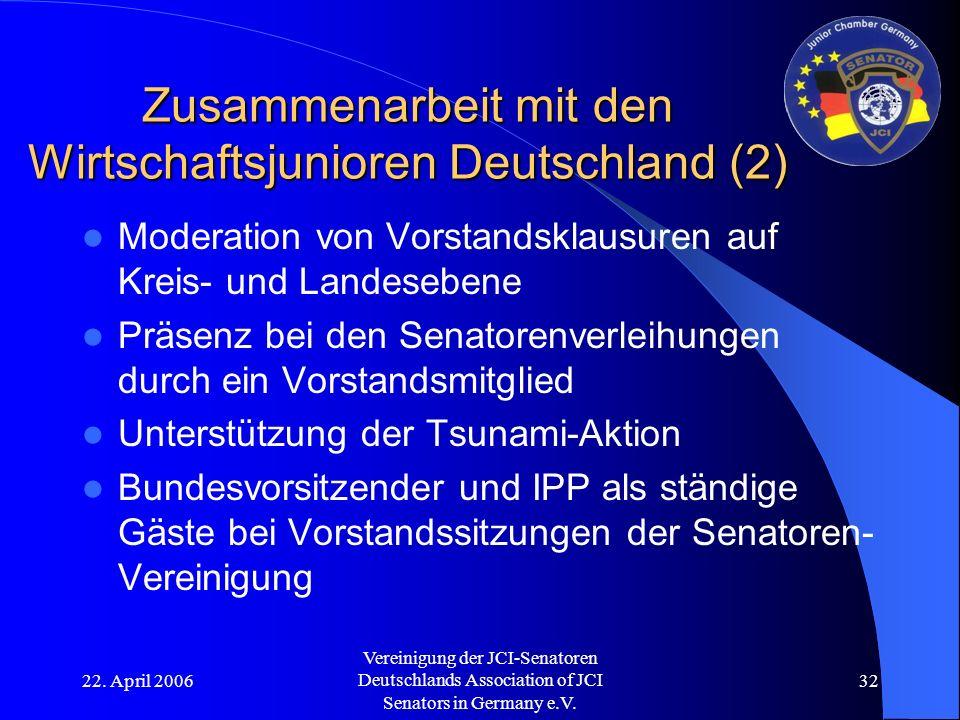 22. April 2006 Vereinigung der JCI-Senatoren Deutschlands Association of JCI Senators in Germany e.V. 32 Zusammenarbeit mit den Wirtschaftsjunioren De