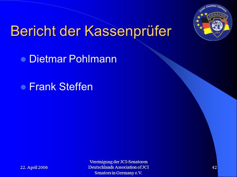 22. April 2006 Vereinigung der JCI-Senatoren Deutschlands Association of JCI Senators in Germany e.V. 42 Bericht der Kassenprüfer Dietmar Pohlmann Fra