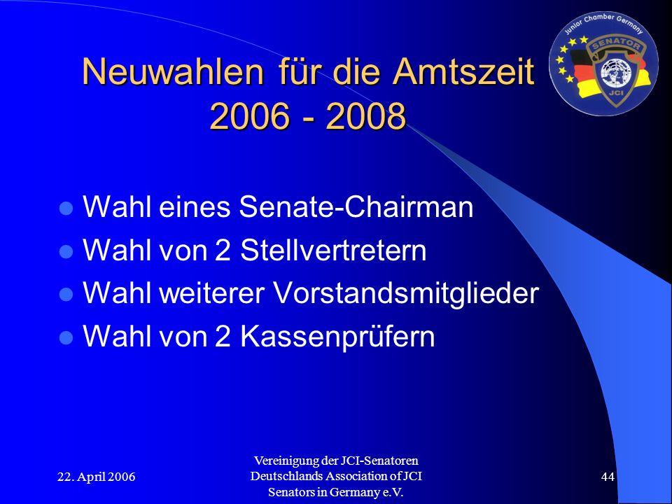 22. April 2006 Vereinigung der JCI-Senatoren Deutschlands Association of JCI Senators in Germany e.V. 44 Neuwahlen für die Amtszeit 2006 - 2008 Wahl e