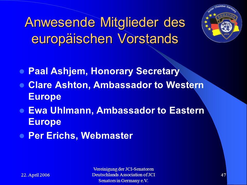 22. April 2006 Vereinigung der JCI-Senatoren Deutschlands Association of JCI Senators in Germany e.V. 47 Anwesende Mitglieder des europäischen Vorstan
