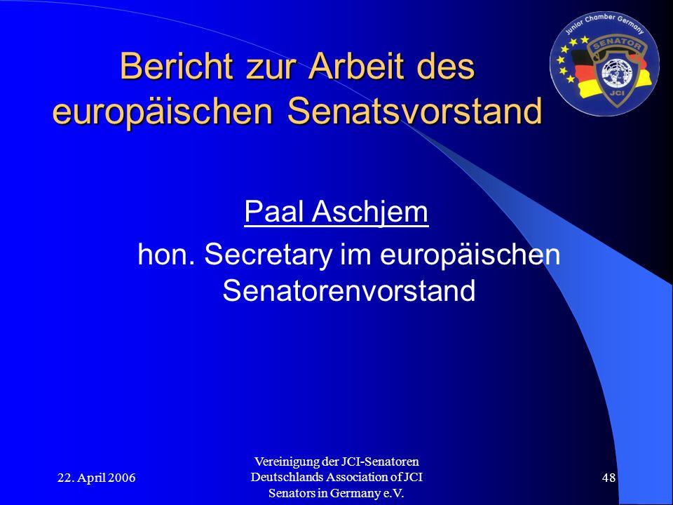 22. April 2006 Vereinigung der JCI-Senatoren Deutschlands Association of JCI Senators in Germany e.V. 48 Bericht zur Arbeit des europäischen Senatsvor