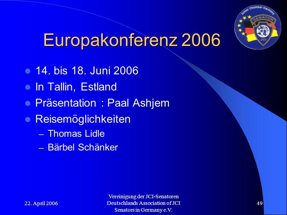 22. April 2006 Vereinigung der JCI-Senatoren Deutschlands Association of JCI Senators in Germany e.V. 49 Europakonferenz 2006 14. bis 18. Juni 2006 In