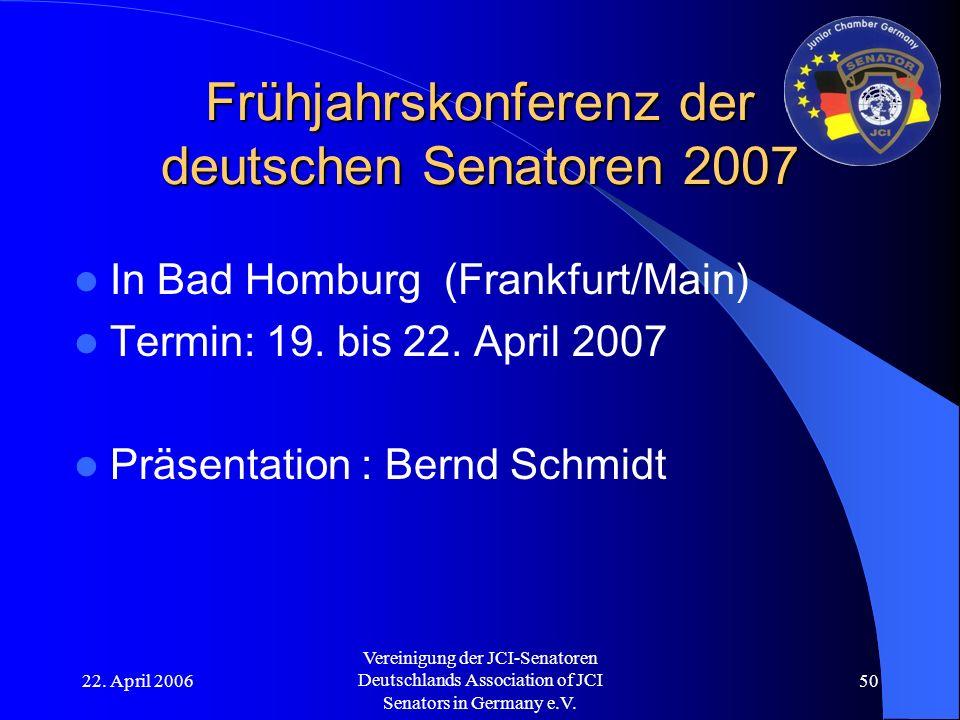 22. April 2006 Vereinigung der JCI-Senatoren Deutschlands Association of JCI Senators in Germany e.V. 50 Frühjahrskonferenz der deutschen Senatoren 20