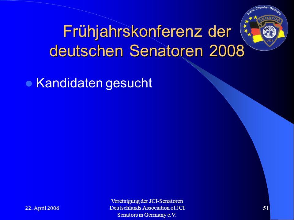 22. April 2006 Vereinigung der JCI-Senatoren Deutschlands Association of JCI Senators in Germany e.V. 51 Frühjahrskonferenz der deutschen Senatoren 20