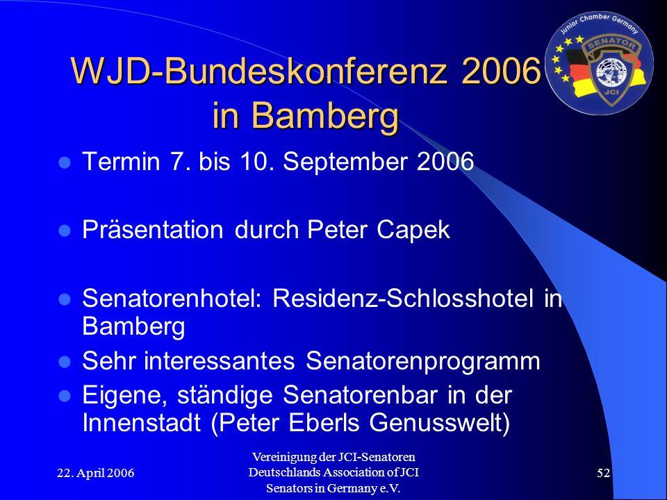 22. April 2006 Vereinigung der JCI-Senatoren Deutschlands Association of JCI Senators in Germany e.V. 52 WJD-Bundeskonferenz 2006 in Bamberg Termin 7.