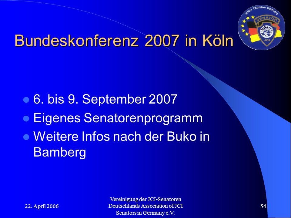 22. April 2006 Vereinigung der JCI-Senatoren Deutschlands Association of JCI Senators in Germany e.V. 54 Bundeskonferenz 2007 in Köln 6. bis 9. Septem