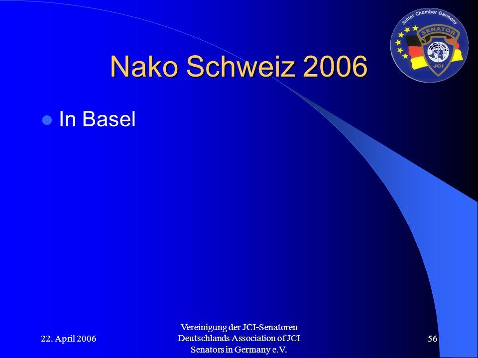22. April 2006 Vereinigung der JCI-Senatoren Deutschlands Association of JCI Senators in Germany e.V. 56 Nako Schweiz 2006 In Basel