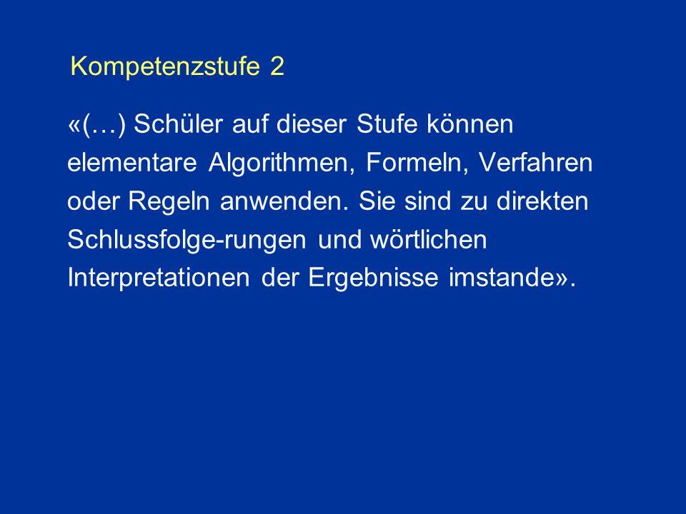 Kompetenzstufe 2 «(…) Schüler auf dieser Stufe können elementare Algorithmen, Formeln, Verfahren oder Regeln anwenden.