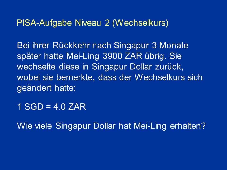 PISA-Aufgabe Niveau 2 (Wechselkurs) Bei ihrer Rückkehr nach Singapur 3 Monate später hatte Mei-Ling 3900 ZAR übrig.