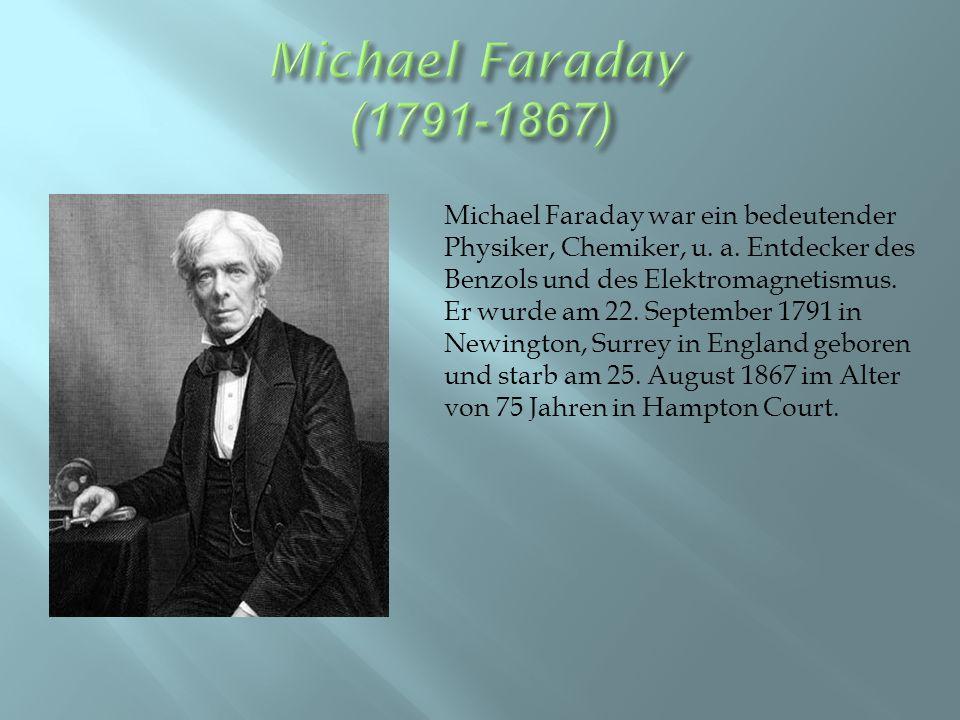 Michael Faraday war ein bedeutender Physiker, Chemiker, u.