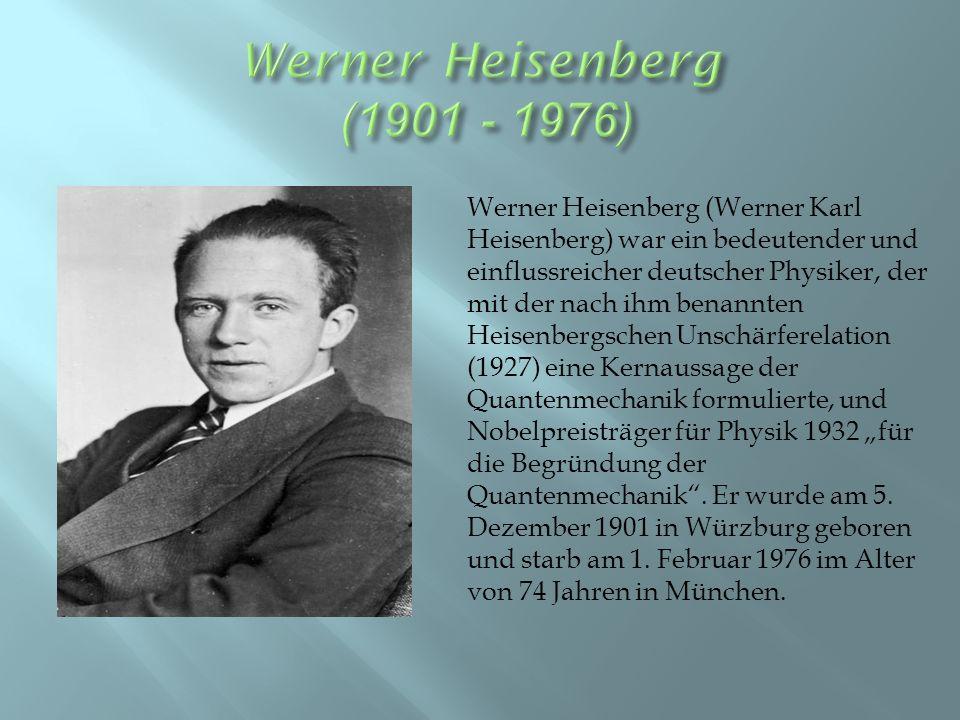 """Werner Heisenberg (Werner Karl Heisenberg) war ein bedeutender und einflussreicher deutscher Physiker, der mit der nach ihm benannten Heisenbergschen Unschärferelation (1927) eine Kernaussage der Quantenmechanik formulierte, und Nobelpreisträger für Physik 1932 """"für die Begründung der Quantenmechanik ."""