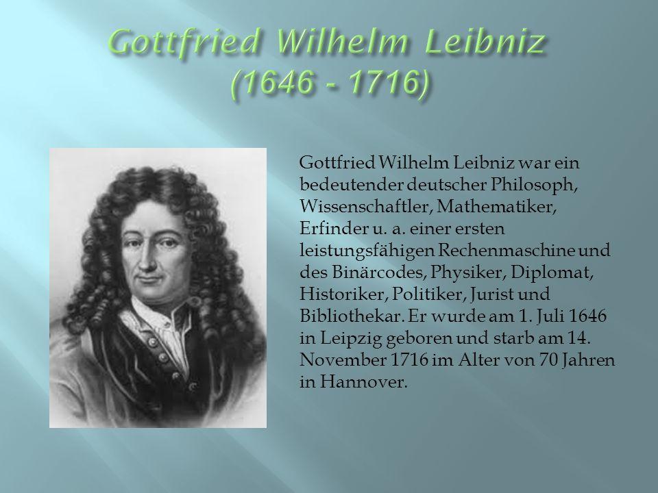 Gottfried Wilhelm Leibniz war ein bedeutender deutscher Philosoph, Wissenschaftler, Mathematiker, Erfinder u.
