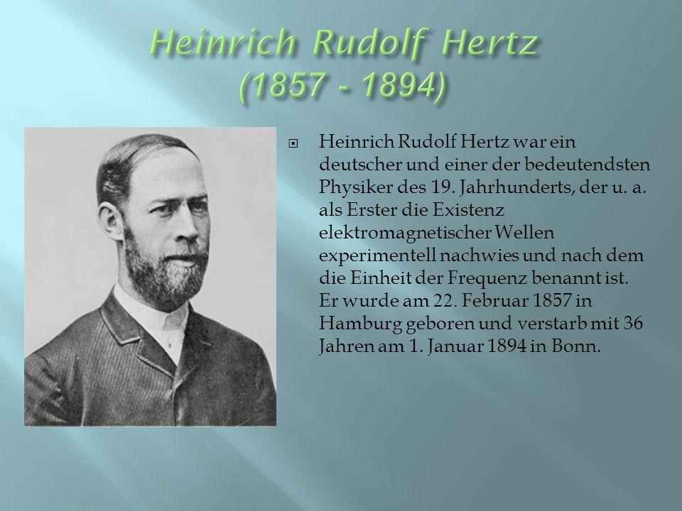  Heinrich Rudolf Hertz war ein deutscher und einer der bedeutendsten Physiker des 19.