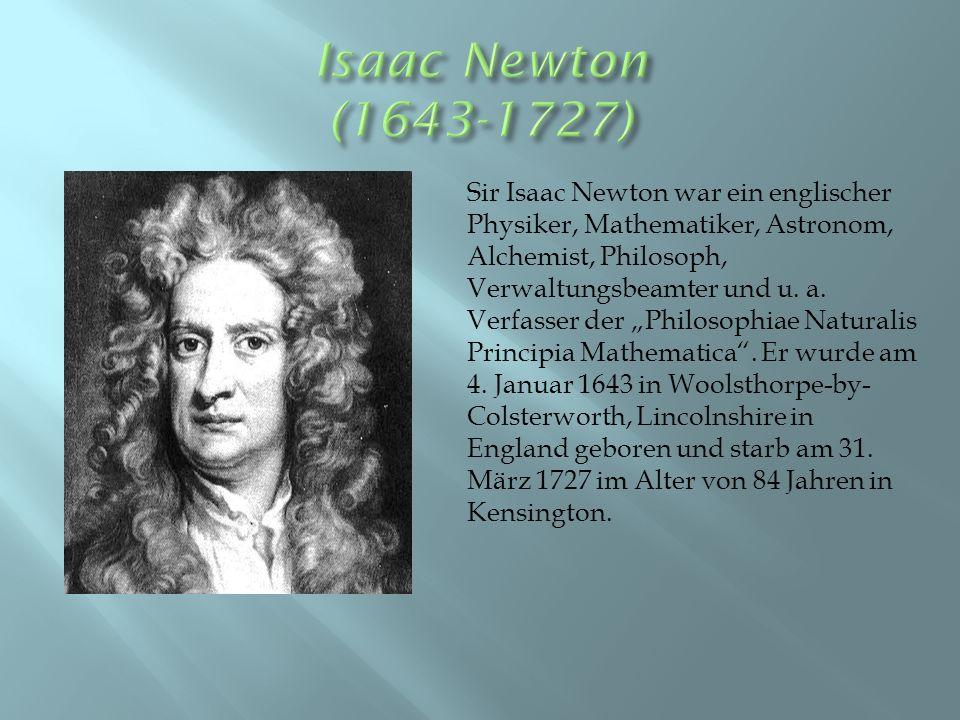 Sir Isaac Newton war ein englischer Physiker, Mathematiker, Astronom, Alchemist, Philosoph, Verwaltungsbeamter und u.