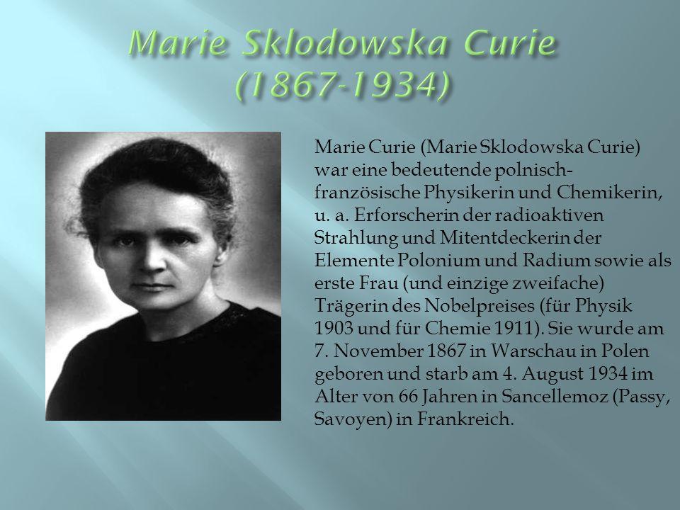 Marie Curie (Marie Sklodowska Curie) war eine bedeutende polnisch- französische Physikerin und Chemikerin, u.