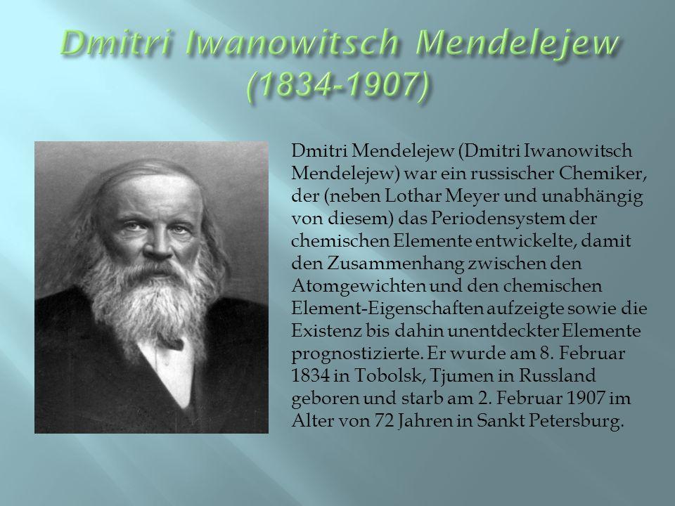 Dmitri Mendelejew (Dmitri Iwanowitsch Mendelejew) war ein russischer Chemiker, der (neben Lothar Meyer und unabhängig von diesem) das Periodensystem der chemischen Elemente entwickelte, damit den Zusammenhang zwischen den Atomgewichten und den chemischen Element-Eigenschaften aufzeigte sowie die Existenz bis dahin unentdeckter Elemente prognostizierte.