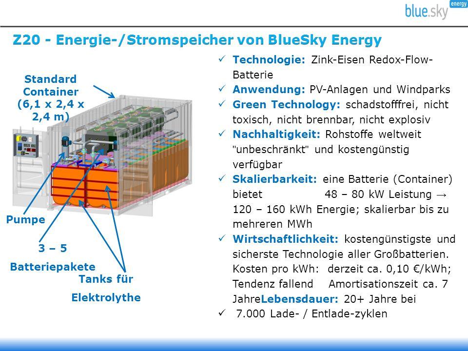 Technologie: Zink-Eisen Redox-Flow- Batterie Anwendung: PV-Anlagen und Windparks Green Technology: schadstofffrei, nicht toxisch, nicht brennbar, nicht explosiv Nachhaltigkeit: Rohstoffe weltweit unbeschränkt und kostengünstig verfügbar Skalierbarkeit: eine Batterie (Container) bietet 48 – 80 kW Leistung → 120 – 160 kWh Energie; skalierbar bis zu mehreren MWh Wirtschaftlichkeit: kostengünstigste und sicherste Technologie aller Großbatterien.