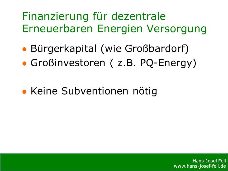 Hans-Josef Fell www.hans-josef-fell.de Hans-Josef Fell www.hans-josef-fell.de Finanzierung für dezentrale Erneuerbaren Energien Versorgung Bürgerkapital (wie Großbardorf) Großinvestoren ( z.B.
