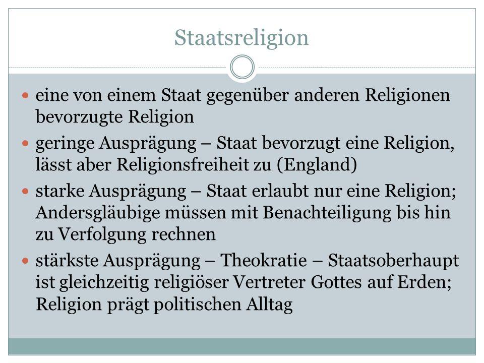 Staatsreligion eine von einem Staat gegenüber anderen Religionen bevorzugte Religion geringe Ausprägung – Staat bevorzugt eine Religion, lässt aber Re