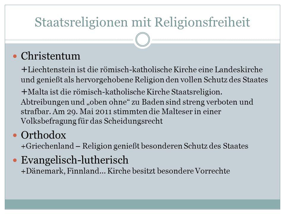 Staatsreligionen mit Religionsfreiheit Christentum + Liechtenstein ist die römisch-katholische Kirche eine Landeskirche und genießt als hervorgehobene