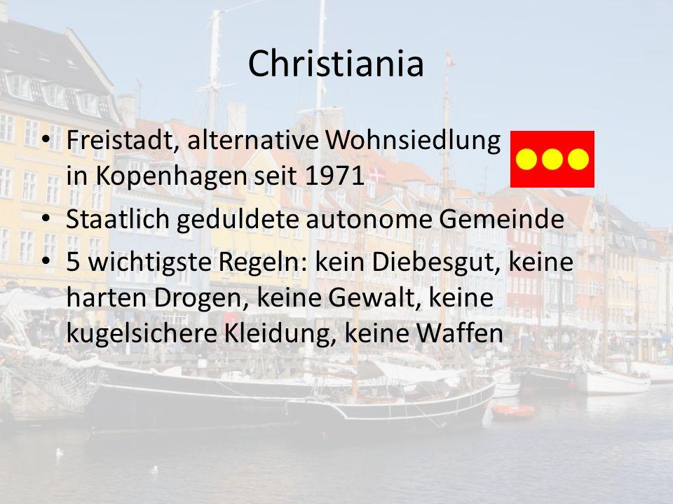 Christiania Freistadt, alternative Wohnsiedlung in Kopenhagen seit 1971 Staatlich geduldete autonome Gemeinde 5 wichtigste Regeln: kein Diebesgut, keine harten Drogen, keine Gewalt, keine kugelsichere Kleidung, keine Waffen