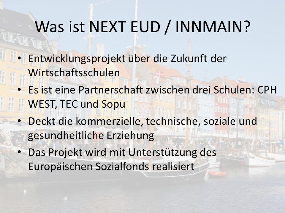 Was ist NEXT EUD / INNMAIN? Entwicklungsprojekt über die Zukunft der Wirtschaftsschulen Es ist eine Partnerschaft zwischen drei Schulen: CPH WEST, TEC