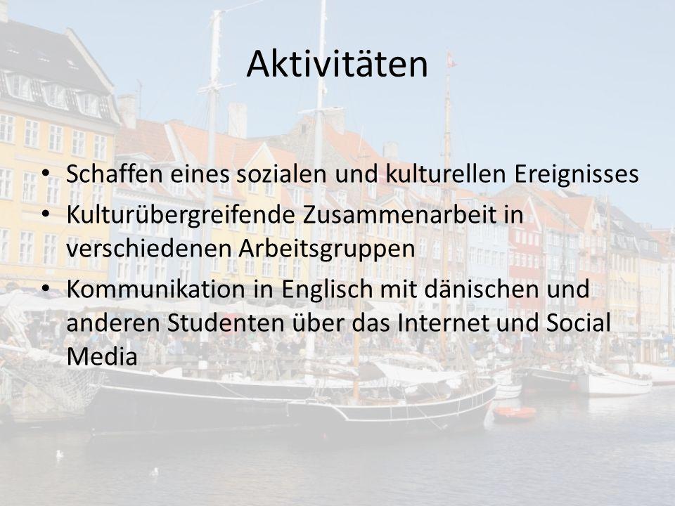 Aktivitäten Schaffen eines sozialen und kulturellen Ereignisses Kulturübergreifende Zusammenarbeit in verschiedenen Arbeitsgruppen Kommunikation in Englisch mit dänischen und anderen Studenten über das Internet und Social Media