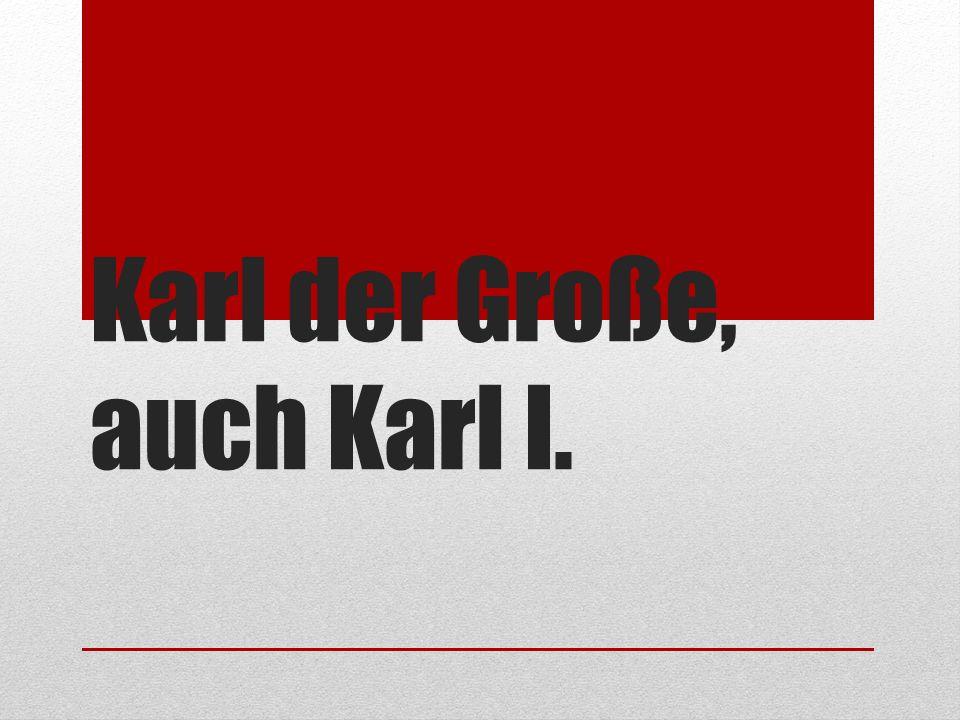 Karl der Große, auch Karl I.