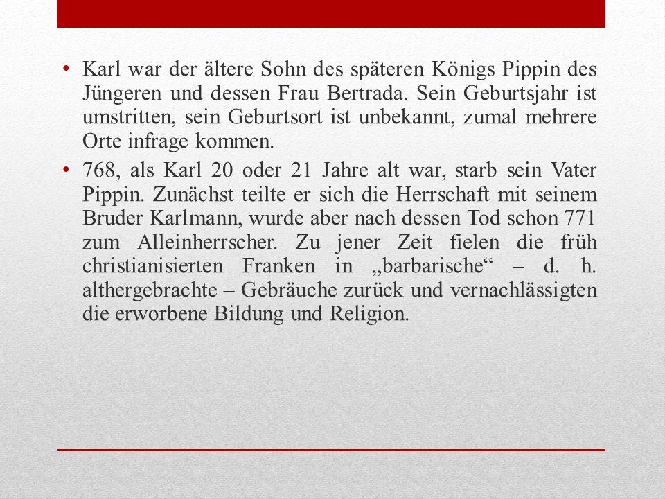 Karl war der ältere Sohn des späteren Königs Pippin des Jüngeren und dessen Frau Bertrada.