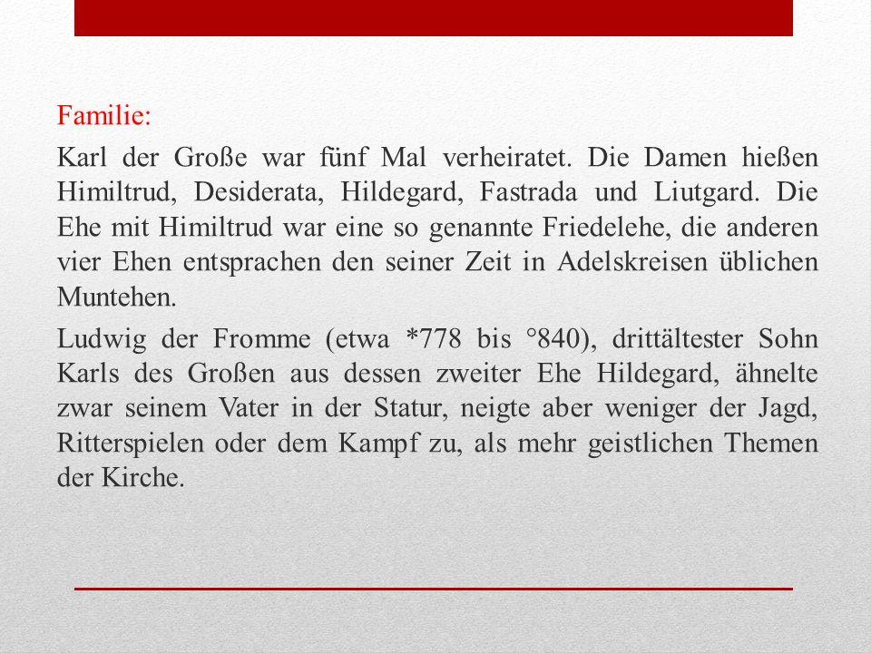 Familie: Karl der Große war fünf Mal verheiratet.