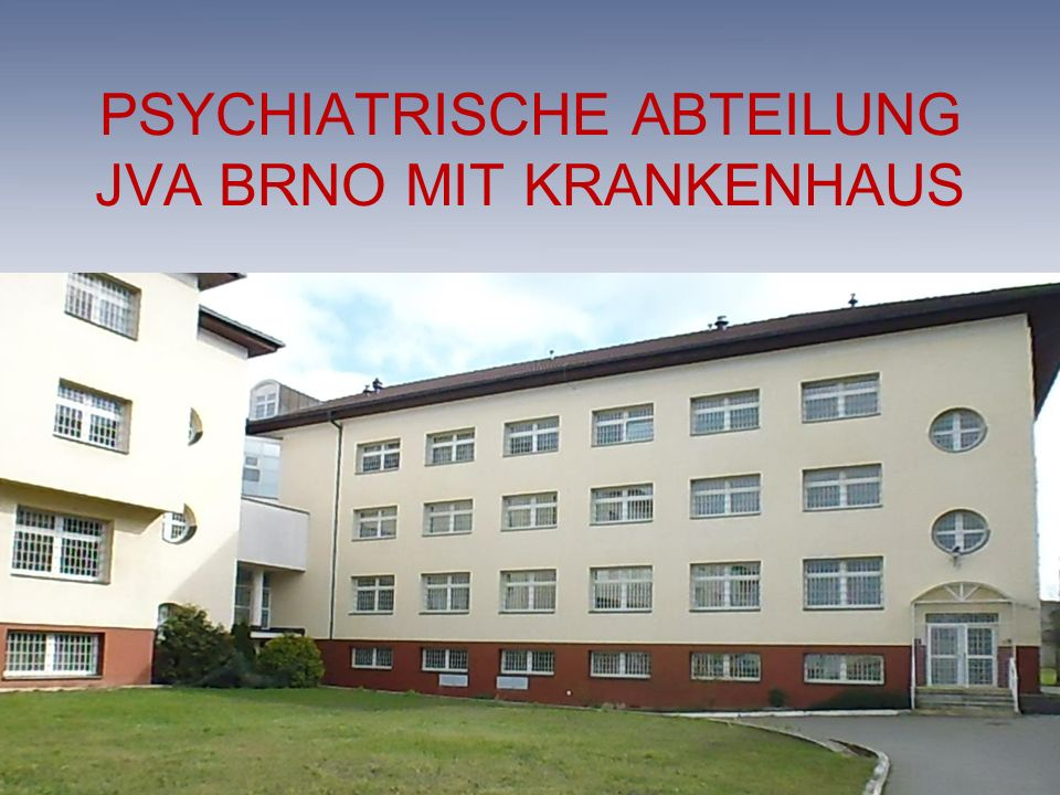 PSYCHIATRISCHE ABTEILUNG JVA BRNO MIT KRANKENHAUS