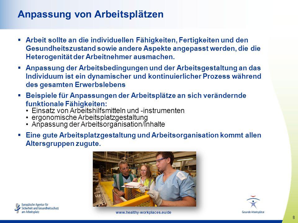 8 www.healthy-workplaces.eu/de Anpassung von Arbeitsplätzen  Arbeit sollte an die individuellen Fähigkeiten, Fertigkeiten und den Gesundheitszustand sowie andere Aspekte angepasst werden, die die Heterogenität der Arbeitnehmer ausmachen.