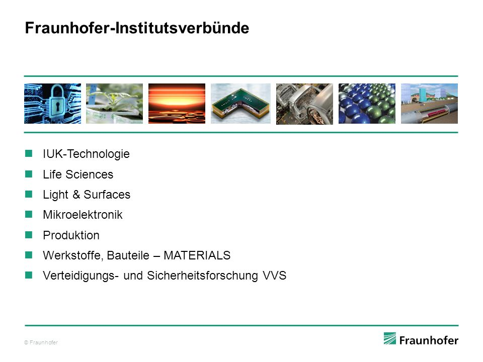 © Fraunhofer IUK-Technologie Life Sciences Light & Surfaces Mikroelektronik Produktion Werkstoffe, Bauteile – MATERIALS Verteidigungs- und Sicherheits