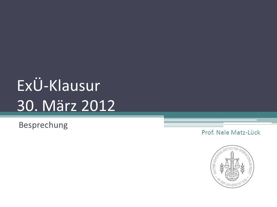 ExÜ-Klausur 30. März 2012 Besprechung Prof. Nele Matz-Lück