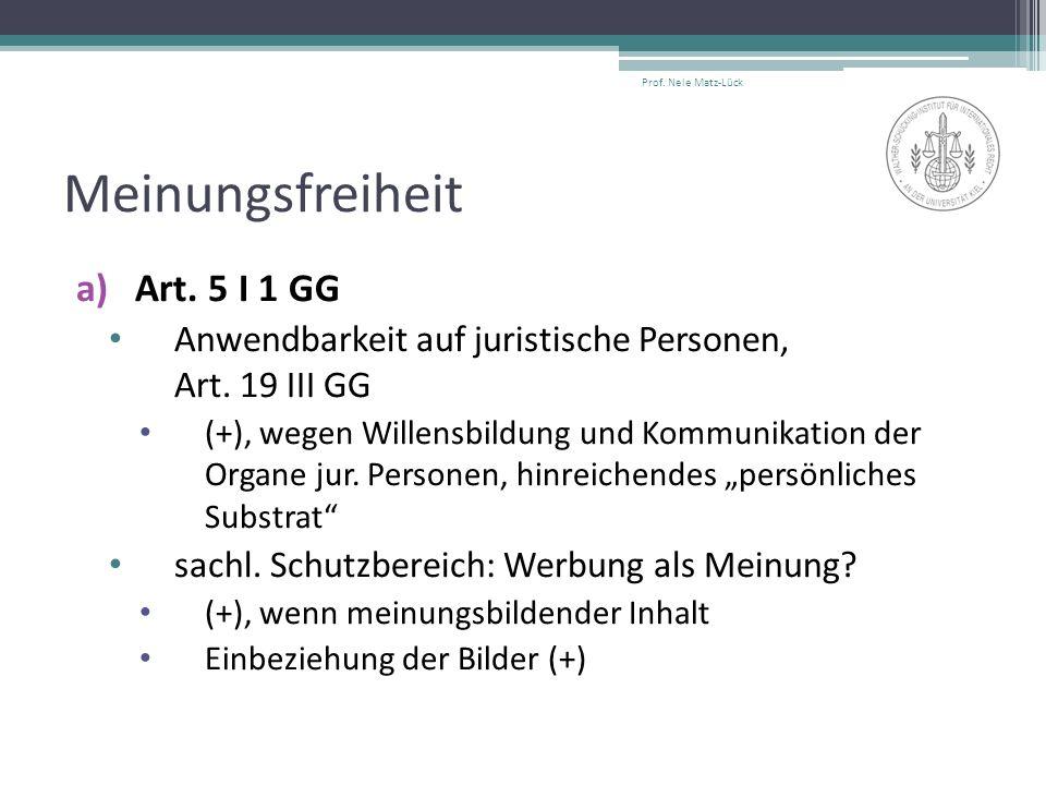 Meinungsfreiheit a)Art. 5 I 1 GG Anwendbarkeit auf juristische Personen, Art. 19 III GG (+), wegen Willensbildung und Kommunikation der Organe jur. Pe