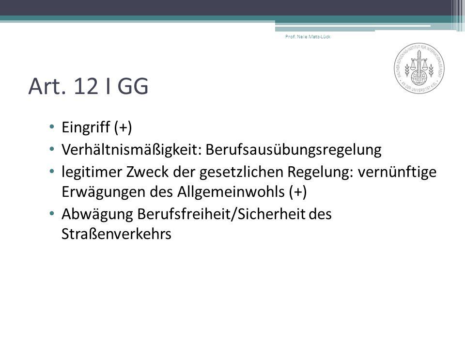 Art. 12 I GG Eingriff (+) Verhältnismäßigkeit: Berufsausübungsregelung legitimer Zweck der gesetzlichen Regelung: vernünftige Erwägungen des Allgemein