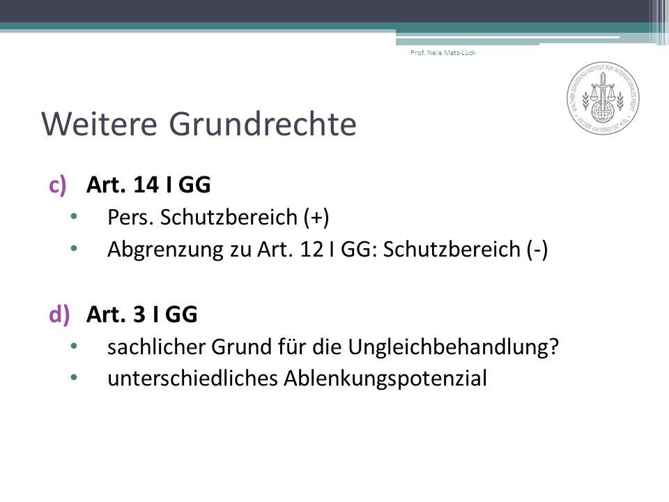 Weitere Grundrechte c)Art. 14 I GG Pers. Schutzbereich (+) Abgrenzung zu Art. 12 I GG: Schutzbereich (-) d)Art. 3 I GG sachlicher Grund für die Unglei